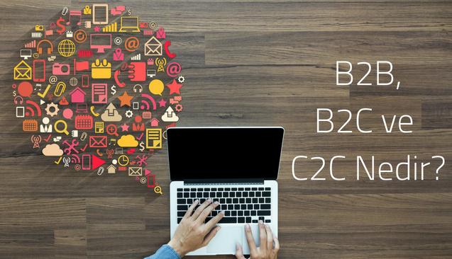 B2B, B2C ve C2C Nedir?